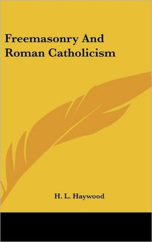 Freemasonry and Roman Catholicism - H.L. Haywood