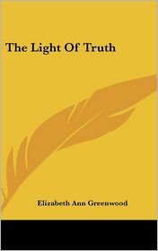 The Light of Truth - Elizabeth Ann Greenwood