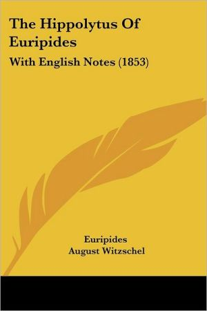 The Hippolytus of Euripides: With English Notes (1853) - Euripides, August Witzschel, A.R. Webster (Translator)