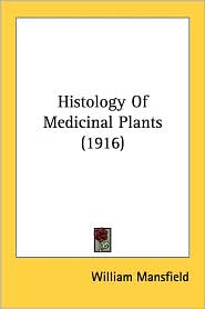 Histology of Medicinal Plants (1916) - William Mansfield