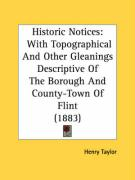 Historic Notices: With Topographical and Other Gleanings Descriptive of the Borough and County-Town of Flint (1883)
