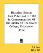 Historical Essays: First Published in 1902 in Commemoration of the Jubilee of the Owens College, Manchester (1907)