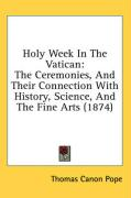 Holy Week in the Vatican: The Ceremonies, and Their Connection with History, Science, and the Fine Arts (1874)