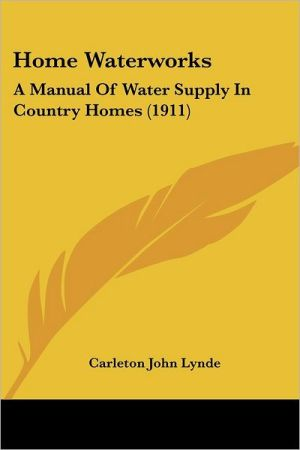 Home Waterworks: A Manual of Water Supply in Country Homes (1911)