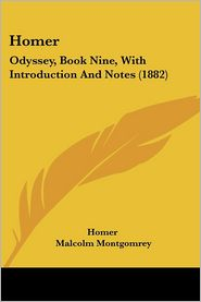 Homer: Odyssey, Book Nine, with Introduction and Notes (1882) - Homer, Malcolm Montgomrey (Introduction)