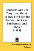 Honduras and the Perry Land Grant: A New Field for the Farmer, Stockman, Lumberman and Laborer (1888)