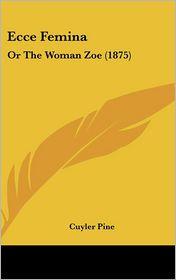 Ecce Femina: Or the Woman Zoe (1875) - Cuyler Pine