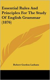 Essential Rules and Principles for the Study of English Grammar (1876)