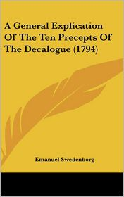 A General Explication of the Ten Precepts of the Decalogue (1794) - Emanuel Swedenborg