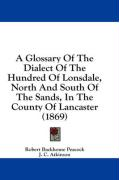 A Glossary of the Dialect of the Hundred of Lonsdale, North and South of the Sands, in the County of Lancaster (1869)