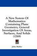 A New System of Mathematics: Containing Plane Geometry, General Investigation of Areas, Surfaces, and Solids (1769)
