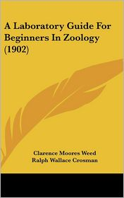 A Laboratory Guide for Beginners in Zoology (1902) - Clarence Moores Weed, Ralph Wallace Crosman