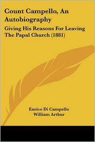Count Campello, an Autobiography: Giving His Reasons for Leaving the Papal Church (1881) - Enrico Di Campello, William Arthur (Introduction)