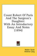 Count Robert of Paris and the Surgeon's Daughter: With an Introductory Essay and Notes (1894)