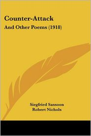 Counter-Attack: And Other Poems (1918) - Siegfried Sassoon, Robert Nichols (Introduction)