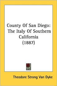County of San Diego: The Italy of Southern California (1887) - Theodore S. Van Dyke