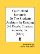 Court-Hand Restored: Or the Students Assistant in Reading Old Deeds, Charters, Records, Etc. (1879)