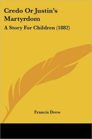 Credo or Justin's Martyrdom: A Story for Children (1882)