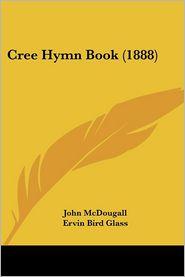Cree Hymn Book (1888) - John McDougall, Ervin Bird Glass (Translator)