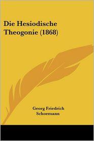 Die Hesiodische Theogonie (1868) - Georg Friedrich Schoemann