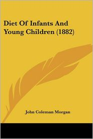 Diet of Infants and Young Children (1882) - John Coleman Morgan