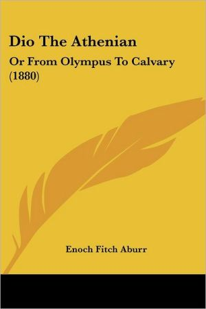 Dio the Athenian: Or from Olympus to Calvary (1880)