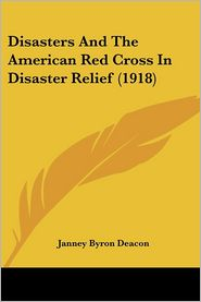 Disasters and the American Red Cross in Disaster Relief (1918) - Janney Byron Deacon