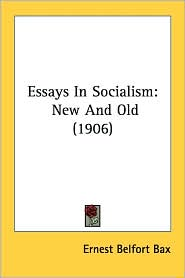 Essays in Socialism: New and Old (1906) - Ernest Belfort Bax