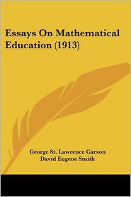 Essays on Mathematical Education (1913) - George St Lawrence Carson, David Eugene Smith (Introduction)