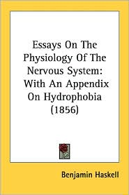 Essays on the Physiology of the Nervous System: With an Appendix on Hydrophobia (1856) - Benjamin Haskell