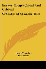 Essays, Biographical and Critical: Or Studies of Character (1857) - Henry Theodore Tuckerman