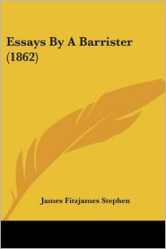 Essays by a Barrister (1862) - James Fitzjames Stephen