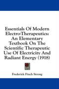Essentials of Modern Electro-Therapeutics: An Elementary Textbook on the Scientific Therapeutic Use of Electricity and Radiant Energy (1918)