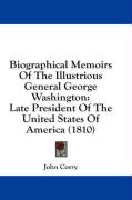 Biographical Memoirs of the Illustrious General George Washington: Late President of the United States of America (1810)