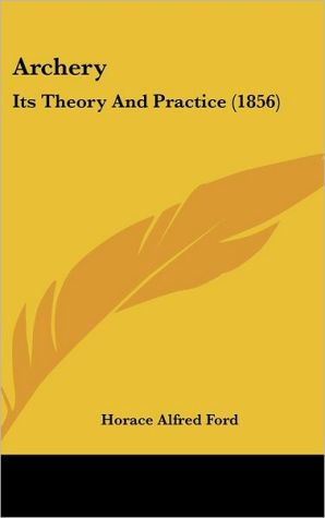 Archery: Its Theory and Practice (1856) - Horace Alfred Ford