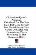 Clifford and John's Almanac: Calculated for the Year 1922, But Good for Any Year Containing a Great Variety of Useful and Entertaining Pieces Perta