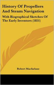 History Of Propellers And Steam Navigation - Robert Macfarlane
