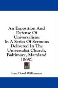 An Exposition and Defense of Universalism: In a Series of Sermons Delivered in the Universalist Church, Baltimore, Maryland (1890)