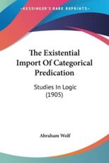 The Existential Import of Categorical Predication - Abraham Wolf