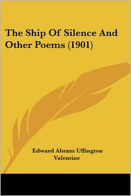 The Ship of Silence and Other Poems (1901) - Edward Abram Uffington Valentine
