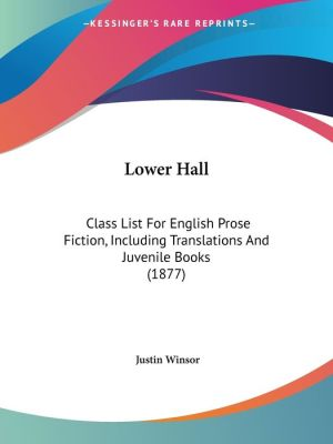 Lower Hall: Class List for English Prose Fiction, Including Translations and Juvenile Books (1877) - Foreword by Justin Winsor