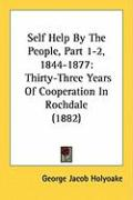 Self Help by the People, Part 1-2, 1844-1877: Thirty-Three Years of Cooperation in Rochdale (1882)
