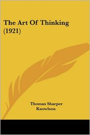 The Art of Thinking (1921) - Thomas Sharper Knowlson