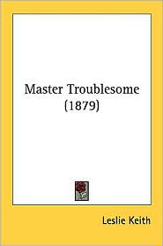 Master Troublesome (1879) - Leslie Keith