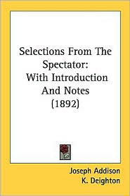 Selections from the Spectator: With Introduction and Notes (1892) - Joseph Addison, K. Deighton (Introduction)