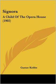 Signora: A Child of the Opera House (1902) - Gustav Kobbe