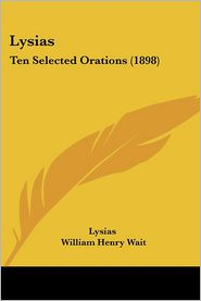 Lysias: Ten Selected Orations (1898) - Lysias, William Henry Wait (Editor)