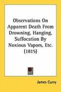 Observations on Apparent Death from Drowning, Hanging, Suffocation by Noxious Vapors, Etc. (1815)
