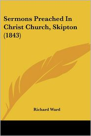 Sermons Preached In Christ Church, Skipton (1843) - Richard Ward