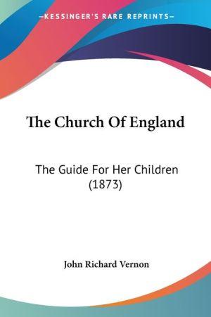 The Church of England: The Guide for Her Children (1873) - John Richard Vernon